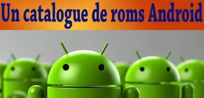 Un catalogue de roms Android!