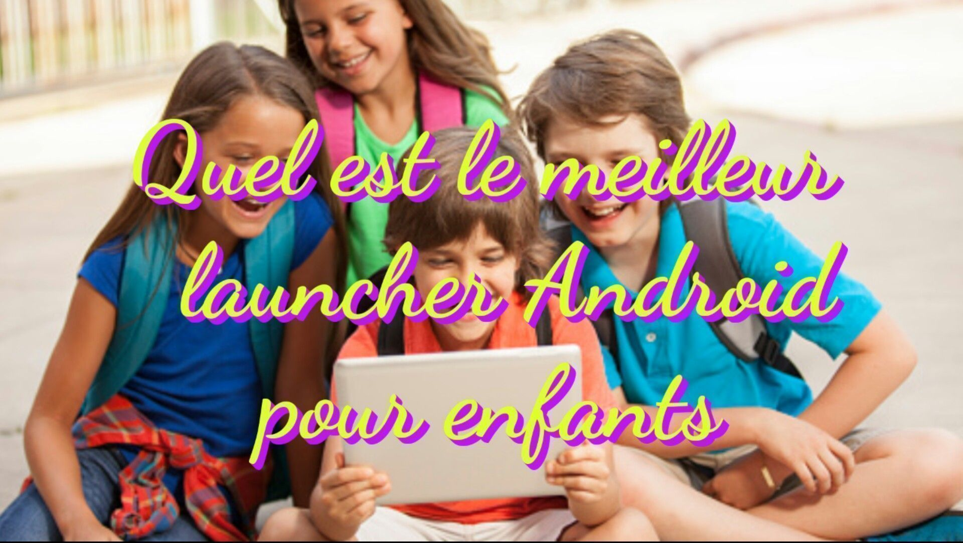 quel est le meilleur launcher android pour enfants tablette. Black Bedroom Furniture Sets. Home Design Ideas