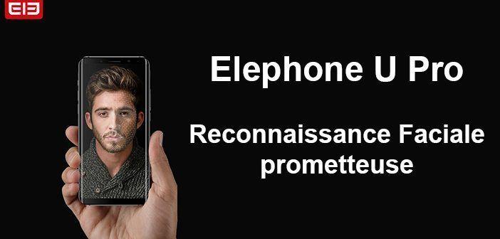Elephone U Pro reconnaissance faciale prometteuse