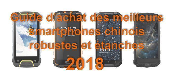 Guide d'achat des meilleurs smartphones chinois robustes et étanches 2018