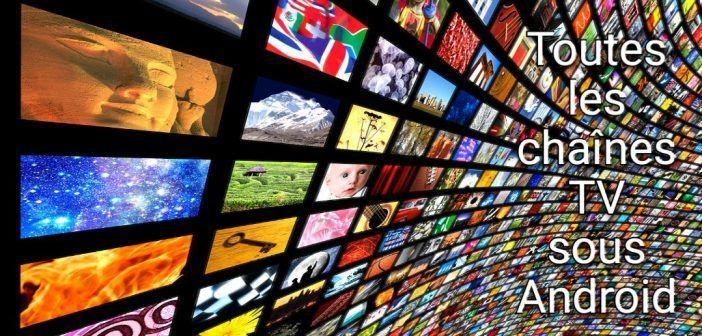 Toutes les chaînes TV depuis votre périphérique Android