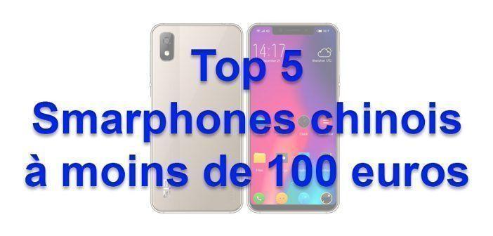 Top 5 des smartphones chinois pour moins de 100 euros