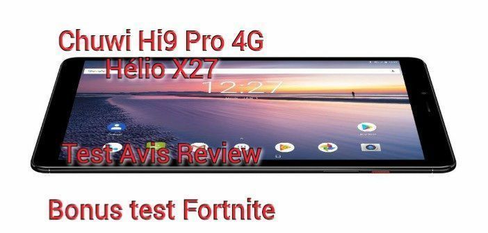 Chuwi Hi9 Pro 4G, Hélio X27, Test, Avis, Review. Bonus Test Fortnite